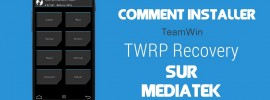 Comment Installer TWRP recovery sur un Smartphone Android Mediatek