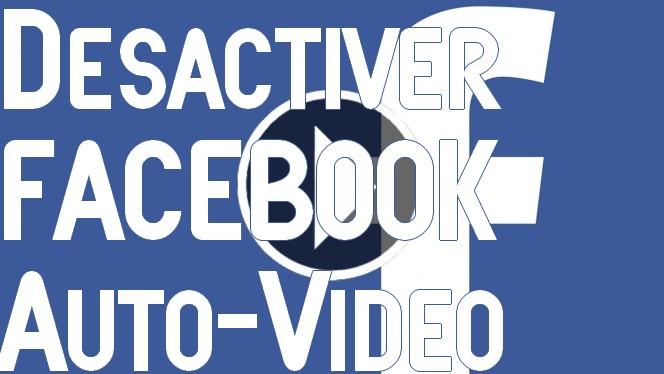 Desactiver Lecture video auto Facebook Comment désactiver la lecture automatique des vidéos Facebook