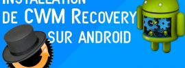 Comment installer ClockworkMod Recovery sur Android facilement