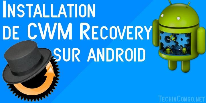 Installation de CWM Comment installer le custom recovery CWM sur tout Android facilement