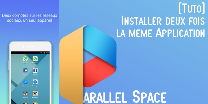 Parallel space Tutoriel Comment installer deux fois la même application sur Android