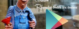 5 solutions simples pour résoudre toutes les erreurs de Google Play Store