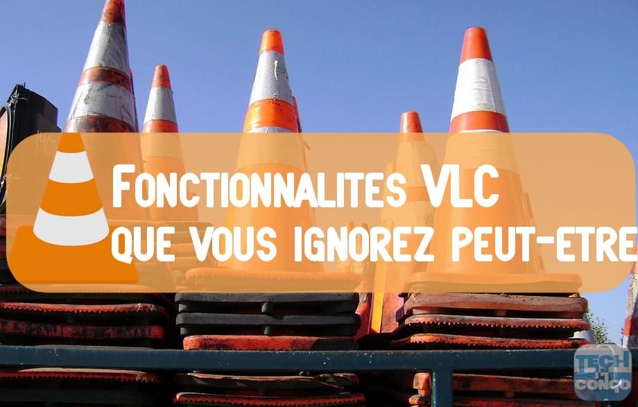 Fonctionnalites VLC 7 Astuces du Lecteur Multimédia VLC que vous ignorez peut-être