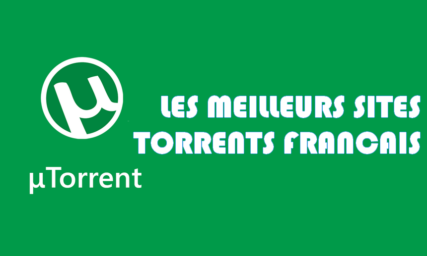 Sites torrents francais Top 8 des meilleurs sites Torrents français pour télécharger des films & séries
