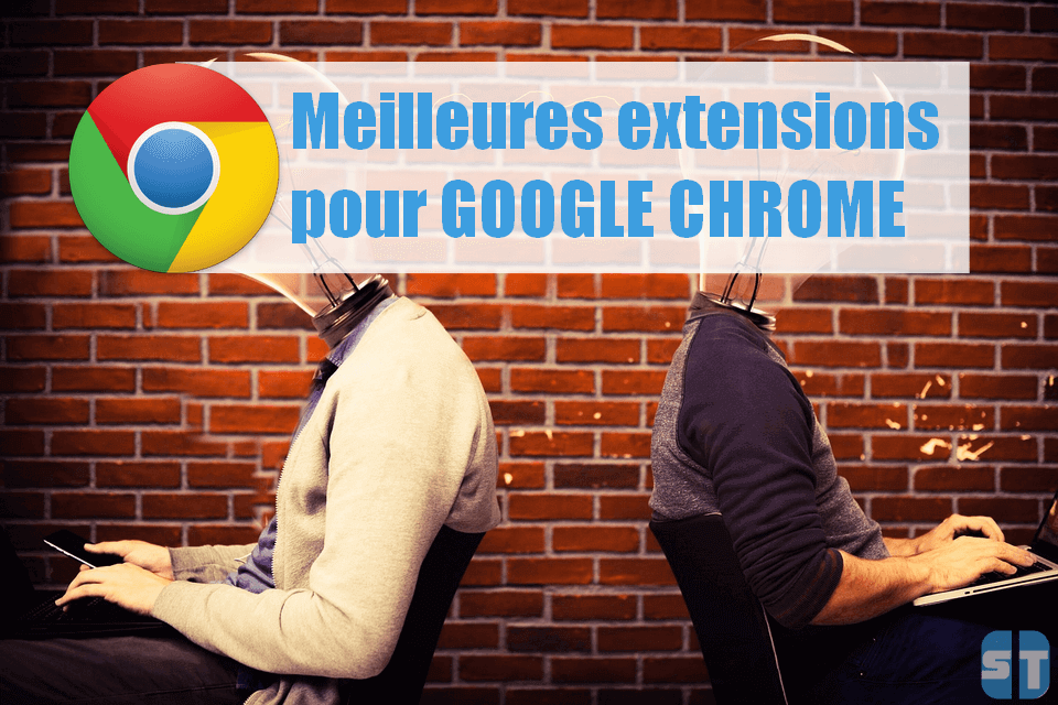Meilleures extensions Google Chrome Meilleures extensions Google Chrome 2018 à installer sur votre navigateur